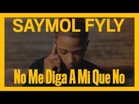 Saymol Fyly – No me diga a mi que no