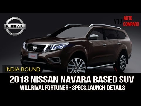 INDIA BOUND ! 2018 NISSAN NAVARA BASED SUV TO DEBUT LATER ...