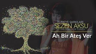 Sezen Aksu - Ah Bir Ateş Ver | Türkiye Şarkıları  - The Songs of Turkey (Live)