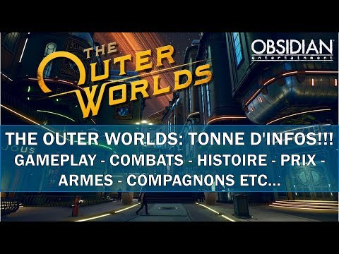 THE OUTER WORLDS: TONNE D'INFOS GAMEPLAY - COMBATS - HISTOIRE - PRIX - ARMES - COMPAGNONS ETC...