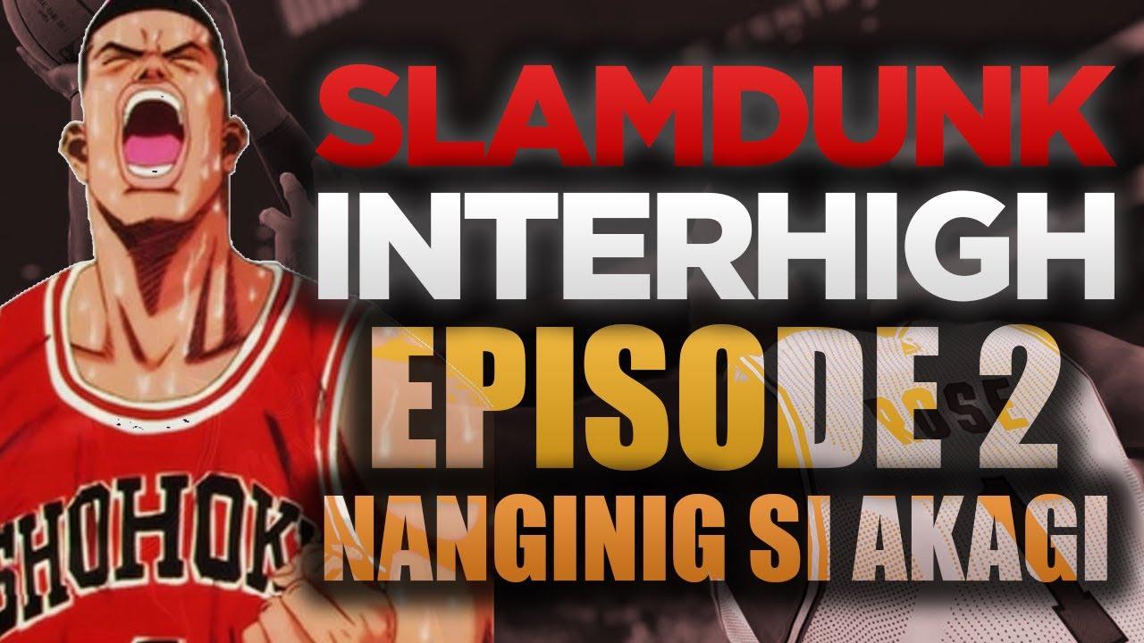 Episode 2 Nanginig Si Akagi Slam Dunk Season 2 Interhigh Youtube