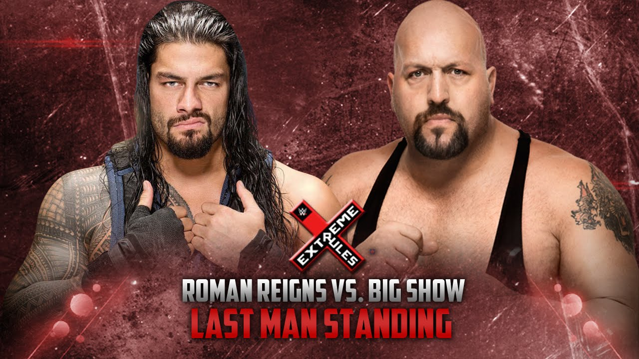 WWE Extreme Rules 2015 - Roman Reigns vs Big Show (Last Man Standing ...