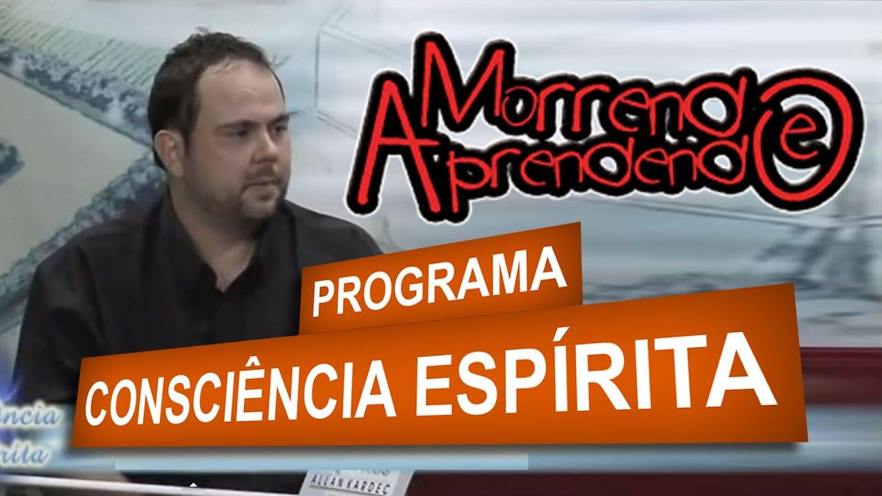 """""""MORRENDO E APRENDENDO"""" no Consciência Espírita"""
