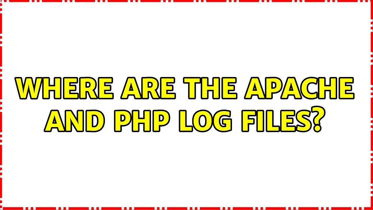 Ubuntu: Where are the Apache and PHP log files?
