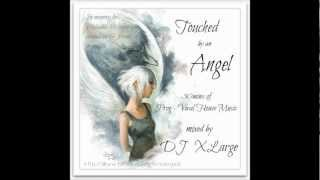 DJ XLarge - Touched By An Angel (Progressive Vocal Mix 30mins)