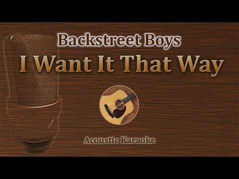 I want it that way - Backstreet Boys (Acoustic Karaoke)