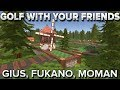 Gius, Fukano & MoMaN sur Golf With Your Friends
