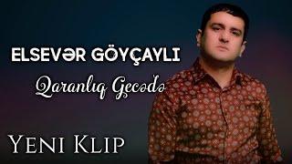 Elsever Goycayli - Qaranliq Gecede 2021 (Yeni Klip)