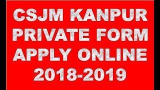 CSJM KANPUR UNIVERSITY PRIVATE FORM APPLY ONLINE 2018-2019 (BA,MA,B.COM,.COM)