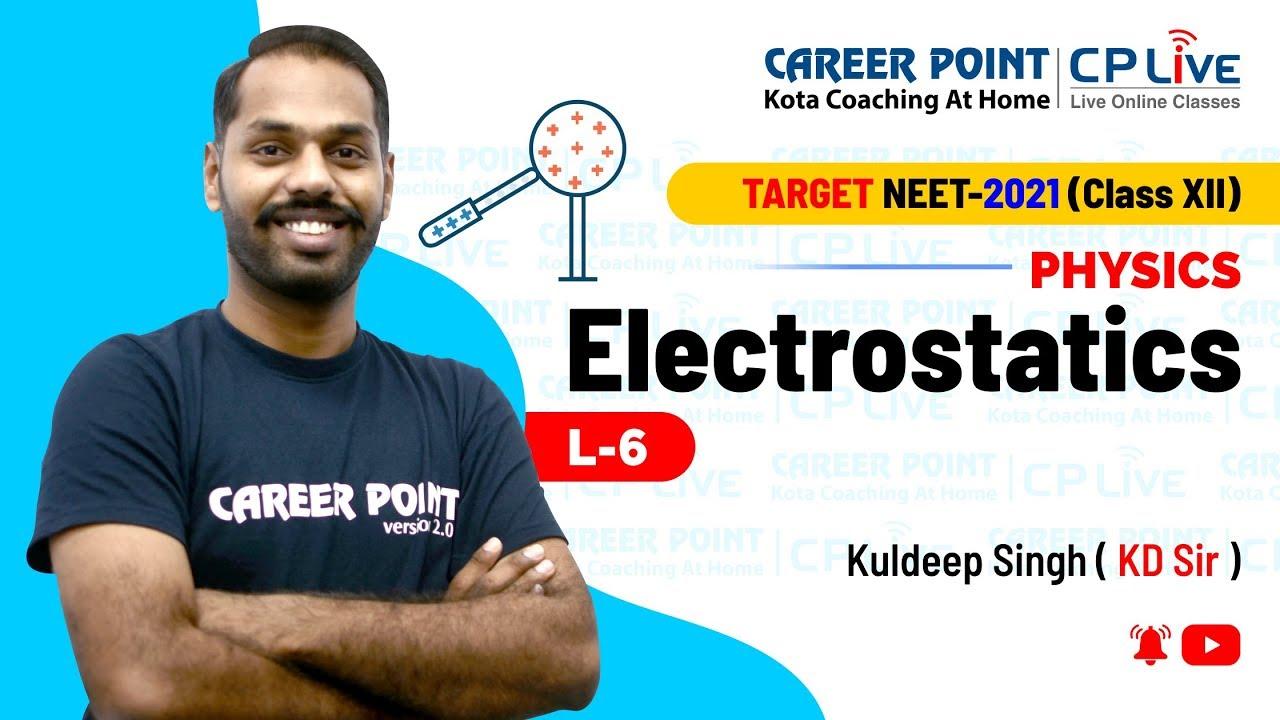 Electrostatics   L-6   XII Students   NEET   Physics   Kuldeep Singh(KD) Sir   Career Point Kota