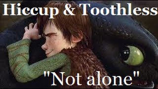 """Hiccup & Toothless ~ """"Not Alone"""" *SPECIAL*"""