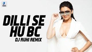 Dilli Se Hu Bc (Remix) | DJ Ruhi | दिल्ली से | StarBoyLoc | Jaymeet | Gskillz | Bobby Parki