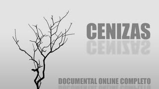 Cenizas (Documental completo - Full movie)