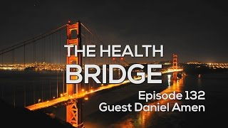 The Health Bridge –Brain Health with Guest Daniel Amen