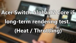 Acer Switch Alpha 12 heat and throttling test. Liquid cooled Core i5 vs Core m5