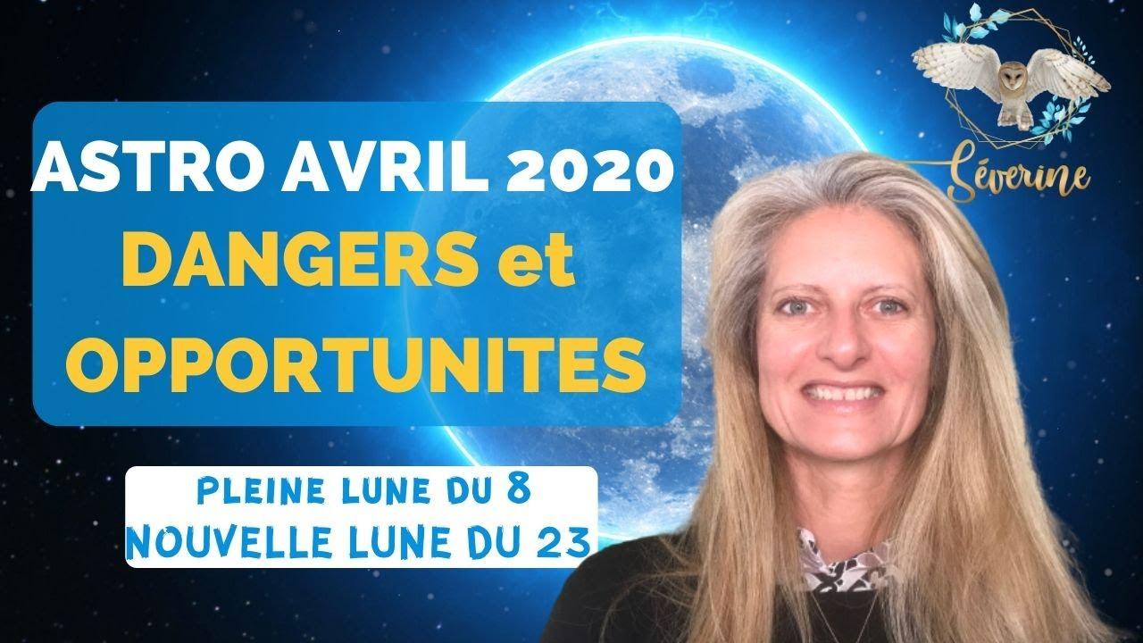 ASTRO avril 2020 - PLEINE LUNE du 8 avril - NOUVELLE LUNE DU 23 AVRIL : DANGERS et OPPORTUNITES