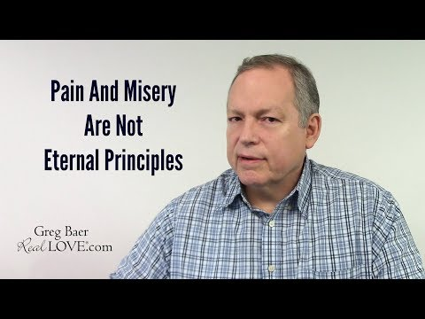 Pain And Misery Are Not Eternal Principles - Real Love® Nugget with Greg Baer