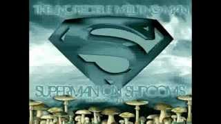 The Incredible Melting Man   Superman On Shrooms Original Mix