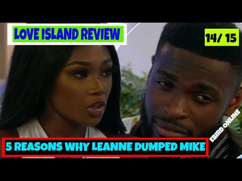 5 Reasons Why Leanne Dumped Mike -Love Island Review- Ebird Online