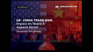Full Webinar - US - China Trade War: Impact on Textile & Apparel Sector