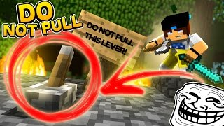 Minecraft Trolling - DO NOT PULL THE LEVER!  (Minecraft Pranks Ep 142)