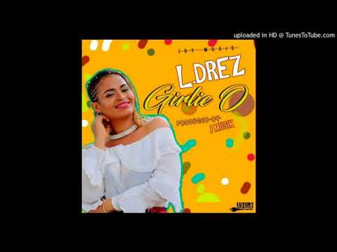 L Drez Girlie O Prod  Joy Musik New Liberian Music 2018   YouTube 360p