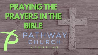 Praying The Prayers In The Bible | Sunday Morning Service