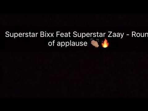 Superstar Bixx Feat Superstar Zaay - Round Of Applause 👏🏽