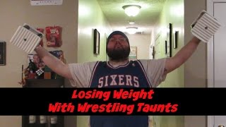 Losing Weight With Wrestling Taunts
