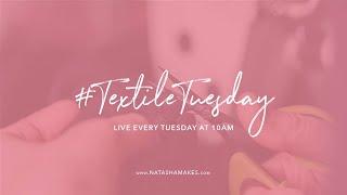 Natasha Makes - Textile Tuesday 4th August