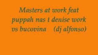Masters At Work feat Puppah Nas T  Denise   Work   Vs Bucovina (Dj Alfonso)