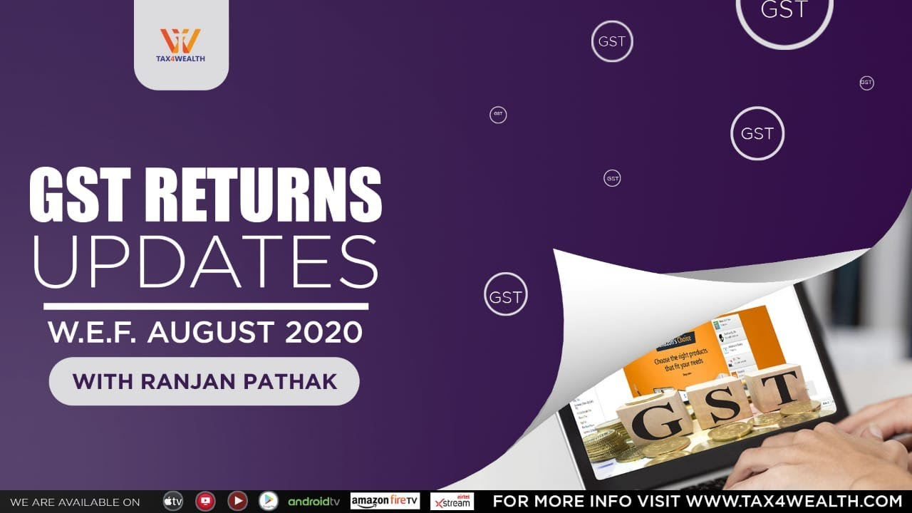 GST Returns Updates W E F  August 2020 with Ranjan Pathak