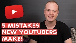 Advice for New YouTubers — 5 Mistakes New YouTubers Make