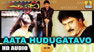 Aata Hudugatavo - Hatavadi - Kannada movie