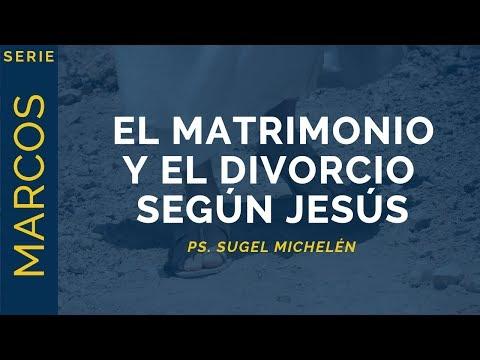 El Matrimonio y el Divorcio según Jesús   Marcos 10:1-12   Ps. Sugel Michelén