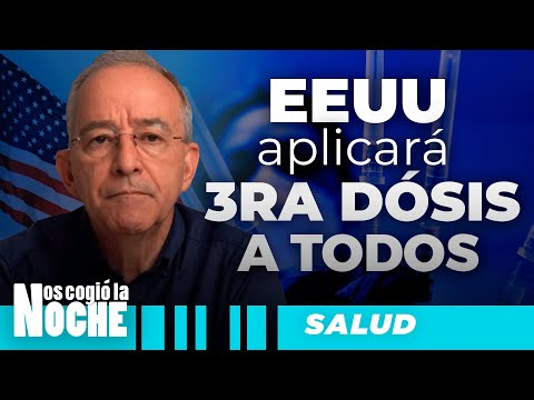 USA Aplicará TERCERA DOSIS, Oswaldo Restrepo - Nos Cogió La Noche