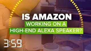 Is Amazon about to take on Sonos with a high-end Alexa speaker? (The 3:59, Ep. 460)