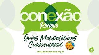 Conexão Renovo # GUIAS METODOLÓGICOS E CURRICULARES
