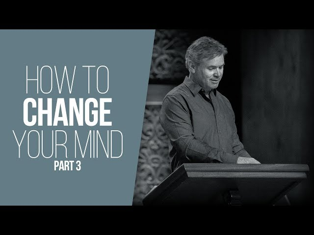 How To Change Your Mind: Repentance and the Will Of God (Part 3)