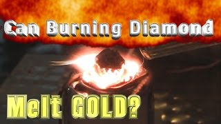 Can burning Diamond melt Gold?