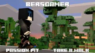 Canción de la Intro de Bersgamer | Passion Pit - Take a Walk (A Capella)