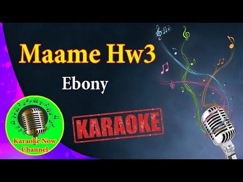 [Karaoke] Maame Hw3- Ebony- Karaoke Now
