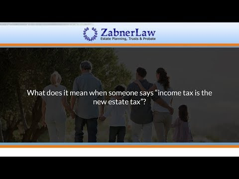 """What does it mean when someone says """"income tax is the new estate tax""""?"""