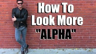 How To Look Like An ALPHA MALE | 6 Alpha Items Every Guy NEEDS In His Wardrobe
