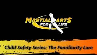 Martial Arts for Life | Child Safety Series: The Familiarity Lure