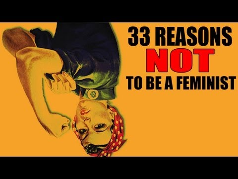 33 Reasons NOT to be a Feminist! (A Refutation)