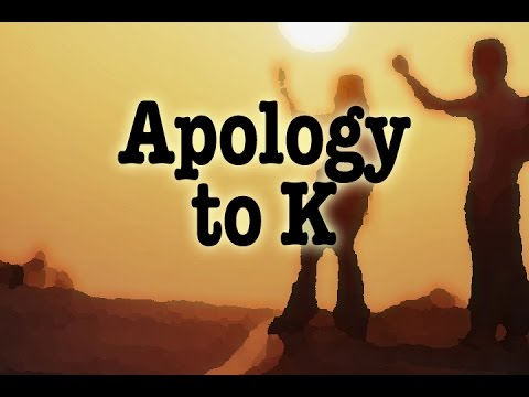 Apology to K