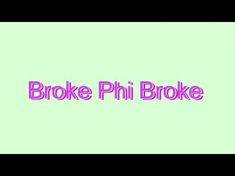 How to Pronounce Broke Phi Broke