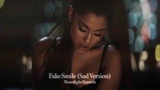 Ariana Grande - Fake Smile (Sad Version)