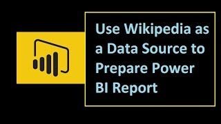 How to use Wikipedia as a Data Source to prepare Power BI Report?